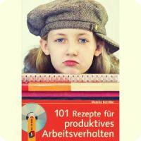 Monika Kerntke - 101 Rezepte für produktives Arbeitsverhalten